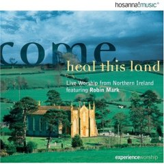 Come Heal This Land: Live Worship From Northern Ireland Featuring Robin Mark