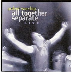 All Together Separate: Ardent Worship