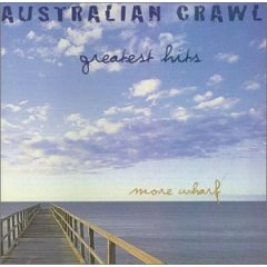 Australian Crawl - Greatest Hits (More Wharf)