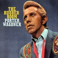 The Rubber Room. Porter Wagoner