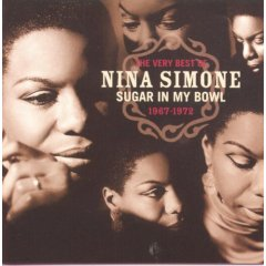 The Very Best Of Nina Simone, 1967-1972 : Sugar In My Bowl