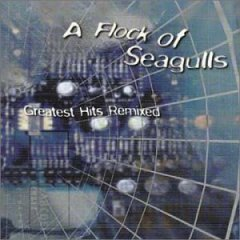 Flock of Seagulls - Greatest Hits Remixed