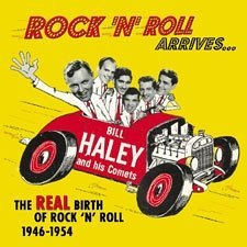 Rock 'N' Roll Arrives: the Real Birth of Rock 'N' Roll 1946-1954